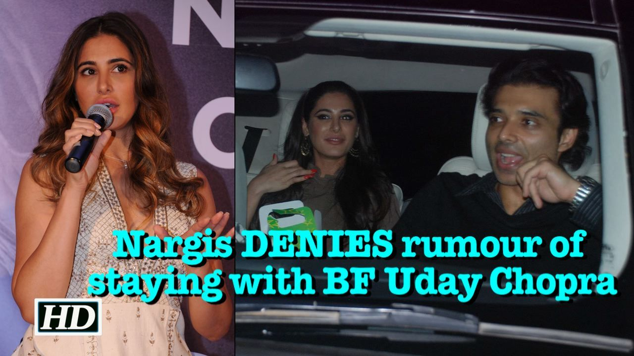 nargis fakhri denies rumour of staying with bf uday chopra | hot