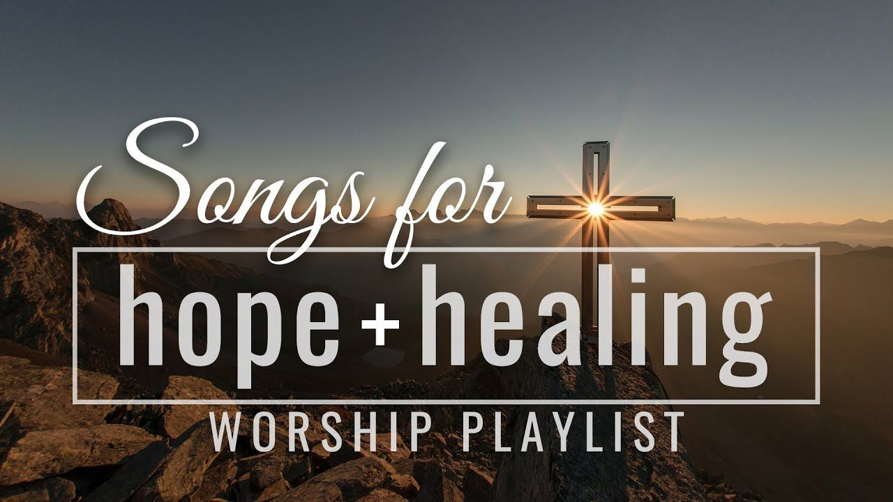 Songs for Hope and Healing Worship Songs Playlist | Worship