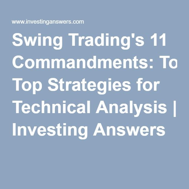 Swing Tradingu0027s 11 Commandments Top Strategies for Technical - technical analysis