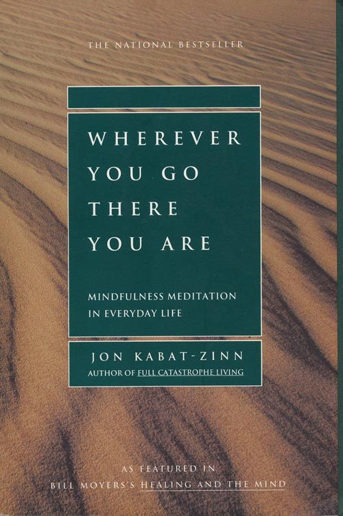 Wherever you go there you are. Author Jon Kabat-Zinn.