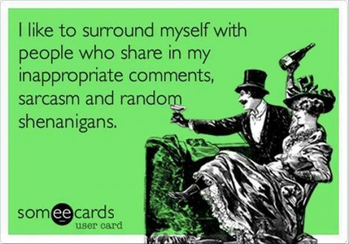 I Like To Surround Myself With People Who...   Ecard | Funny Dirty