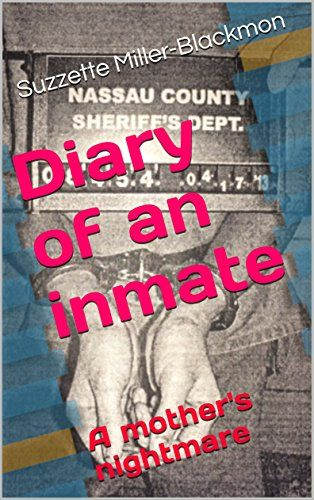 Diary Of An Inmate A Mother S Nightmare By Suzzette Mill Https Www Amazon Com Dp B06wpb4ss7 Ref Cm Sw R Pi Dp X Nf Inmates Nightmare Correctional Officer