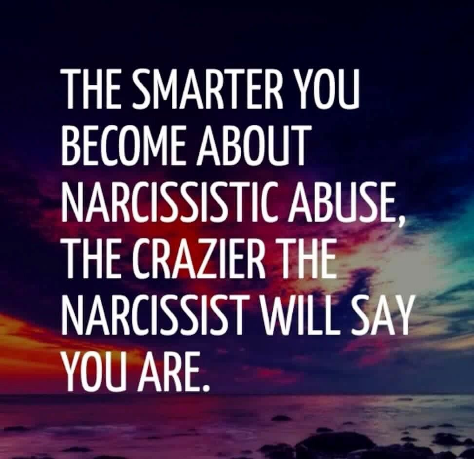 The smarter you become about narcissistic abuse, the crazier the narcissist will say you are.