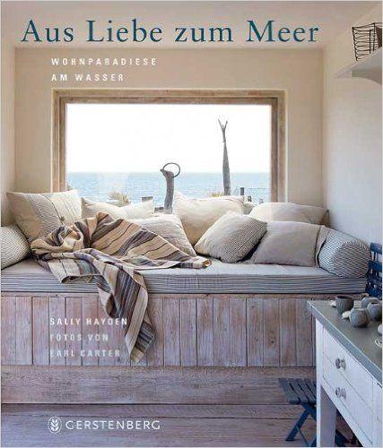 Aus Liebe zum Meer: Wohnparadiese am Wasser: Amazon.de: Sally Hayden, Earl Carter, Birgit Fricke: Bücher