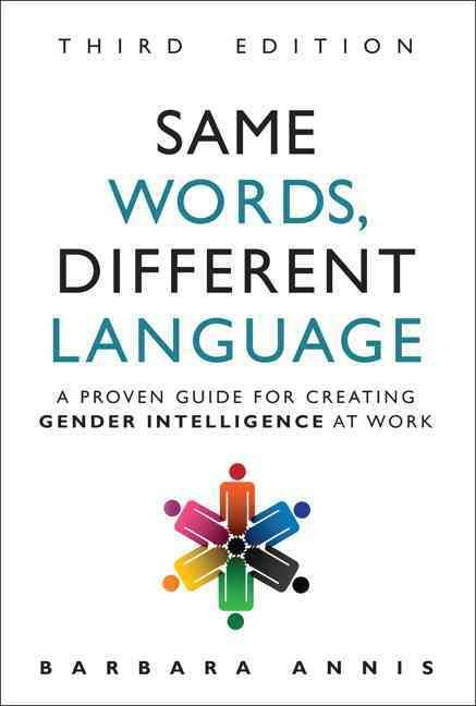 Same Words, Different Language: A Proven Guide for Creating Gender Intelligence at Work