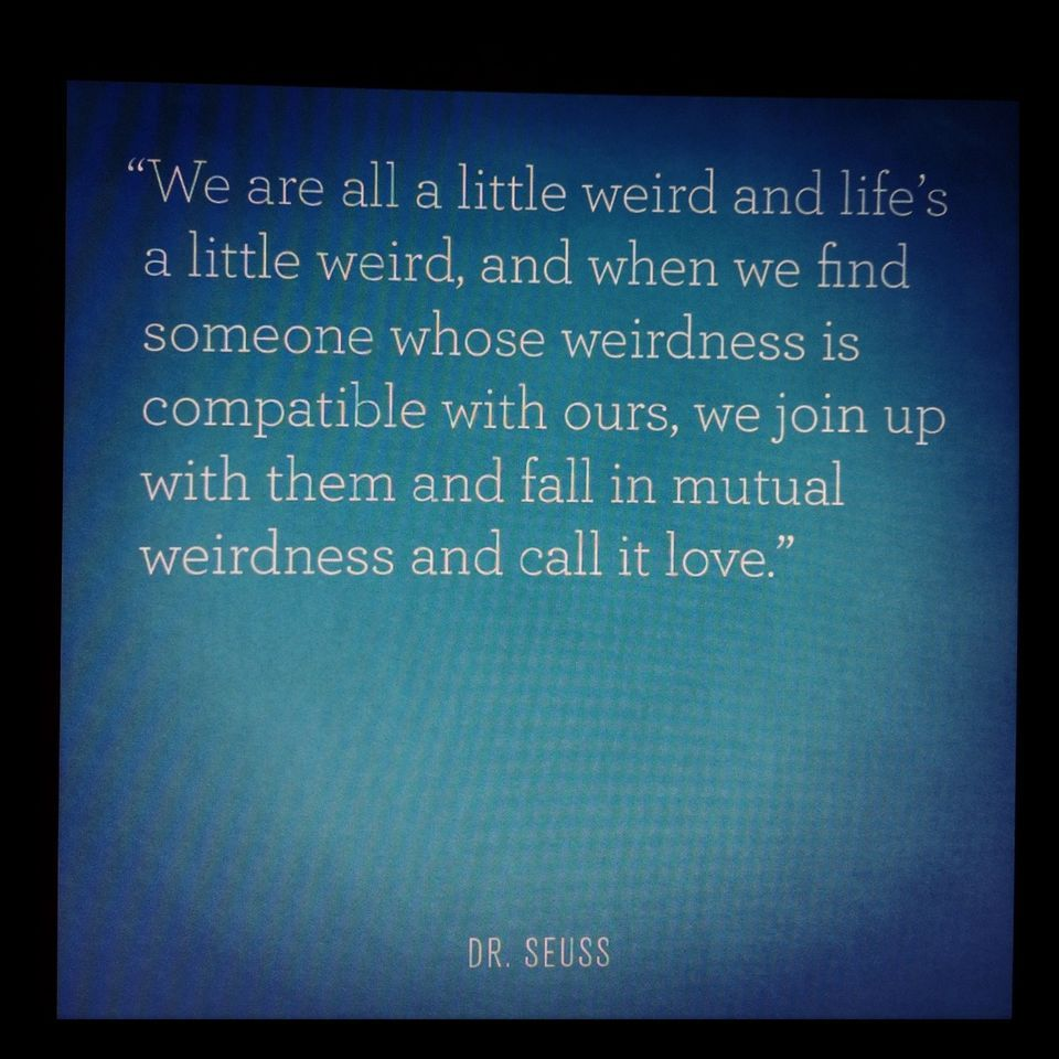 Dr Seuss Quotes About Love Drseuss #quote #love #weird  Words  Pinterest