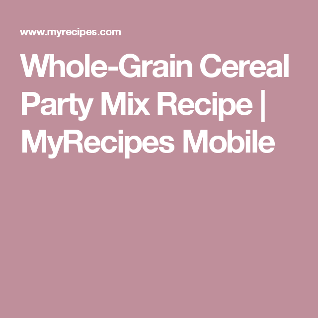 Whole-Grain Cereal Party Mix Recipe | MyRecipes Mobile