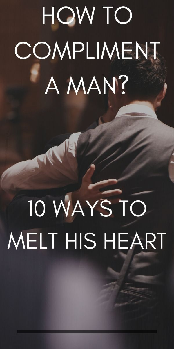 How to compliment a man? 10 Ways to Melt His Heart - Live the glory