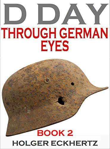 D Day Through German Eyes Book 2 More Hidden Stories From June 6th 1944 D Day June 6 1944 Audio Books