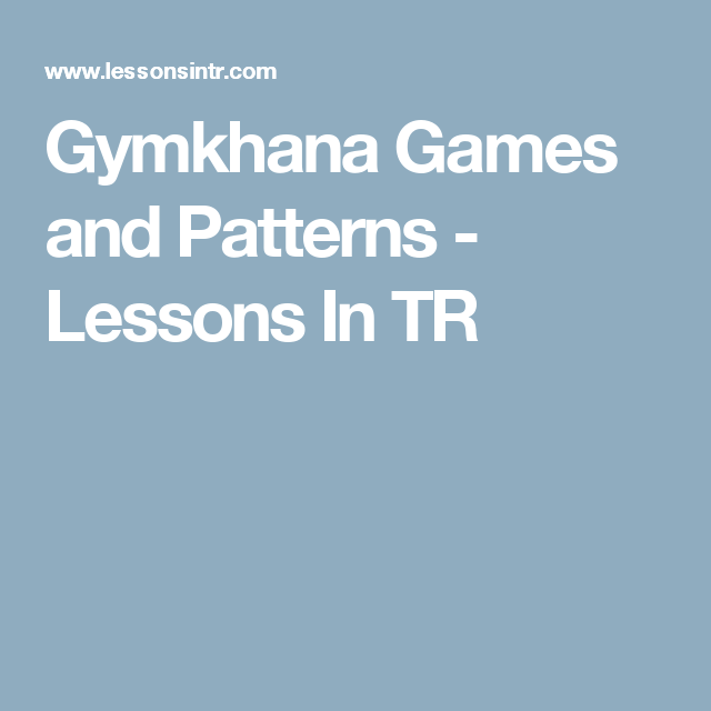 Gymkhana Games and Patterns - Lessons In TR