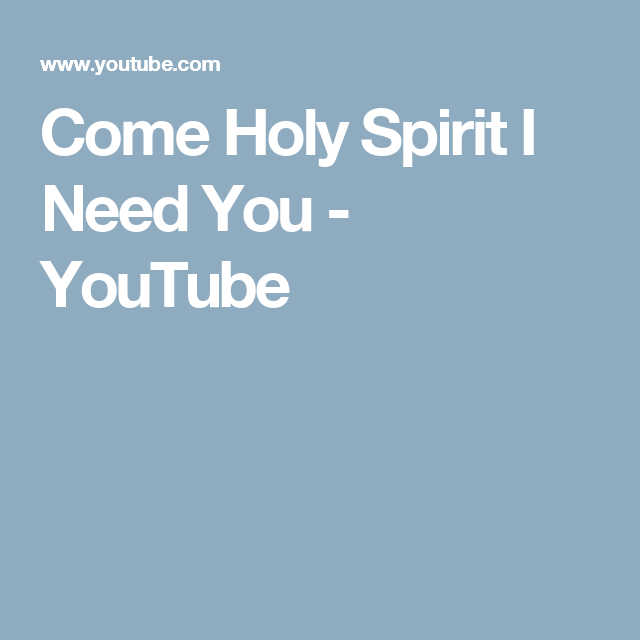 Come Holy Spirit I Need You - YouTube | fear Not Bible music for a ...