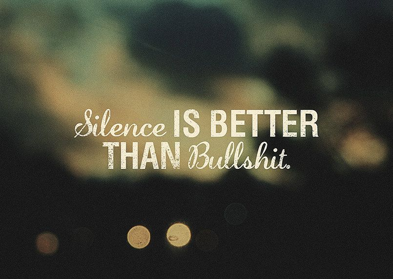 Silence is better than bullshit. | Yep | Silence is better ...