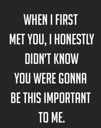 When I first Met you, I honestly didn't know you were ...