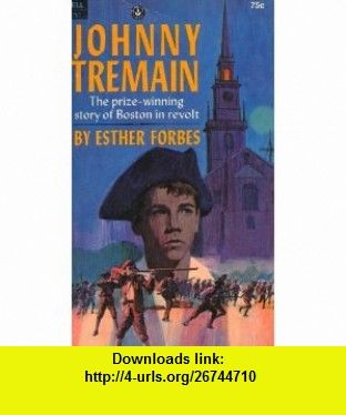 Johnny tremain the prize winning story of boston in revolt esther johnny tremain the prize winning story of boston in revolt esther forbes fandeluxe Choice Image