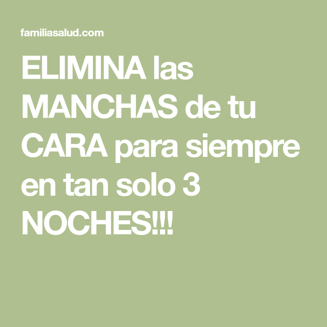ELIMINA las MANCHAS de tu CARA para siempre en tan solo 3 NOCHES!!!