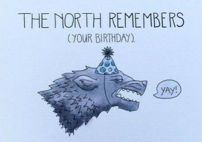 The north remembers your birthday #gameofthrones