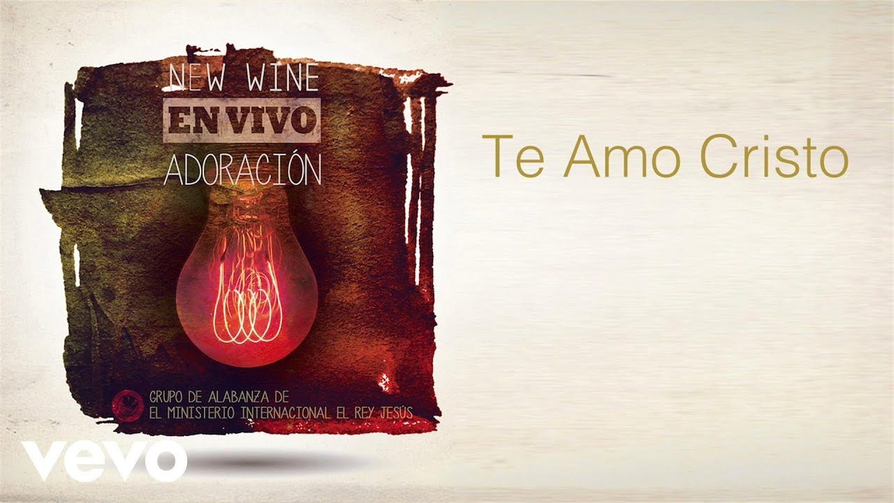 New Wine Te Amo Cristo Youtube Abba Te Amo Music Songs