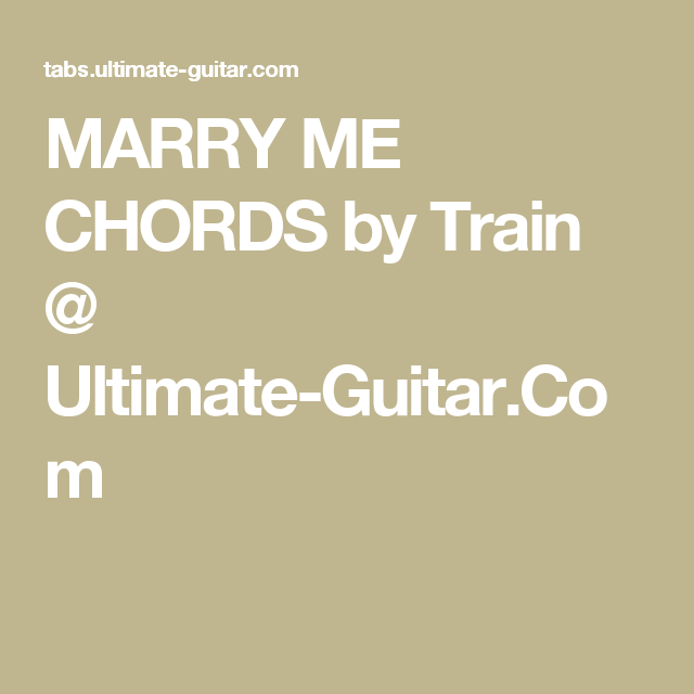 MARRY ME CHORDS by Train @ Ultimate-Guitar.Com   Music   Pinterest ...