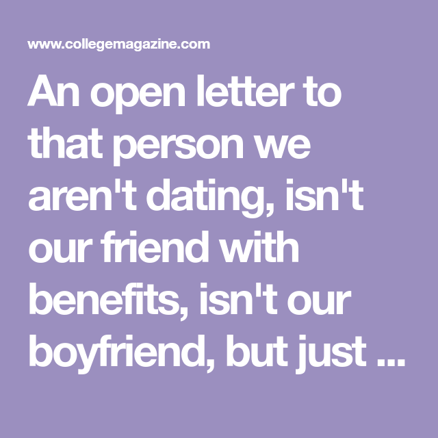 an open letter to that person we aren t dating isn t our friend