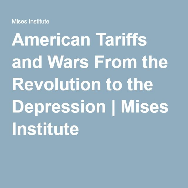 American Tariffs and Wars From the Revolution to the Depression | Mises Institute