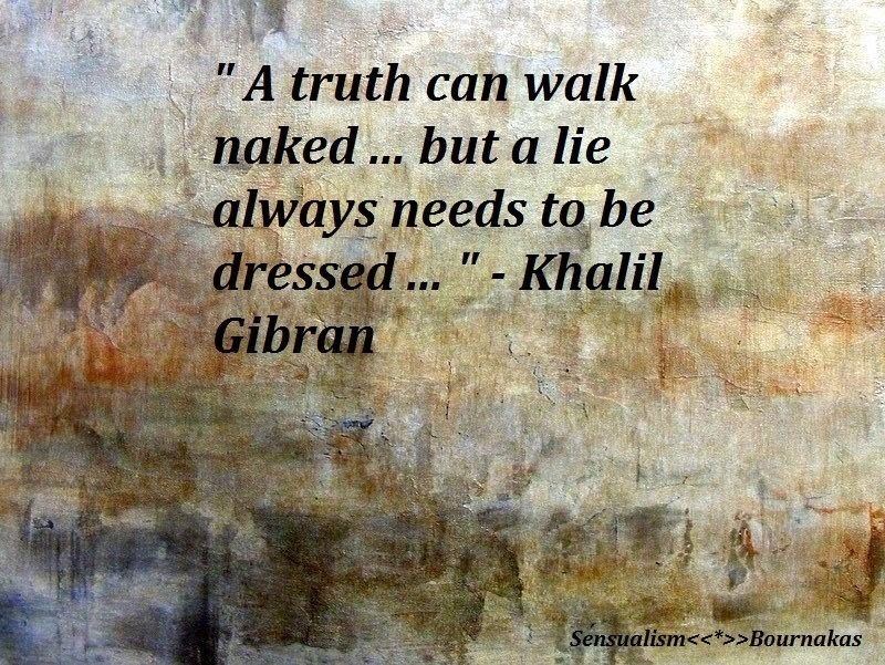 A truth can walk naked but a lie always needs to be