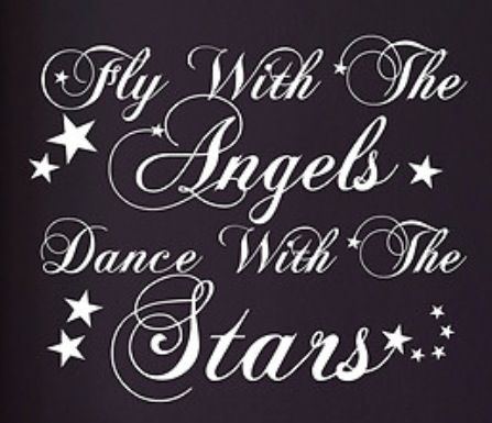 Fly With The Angels Dance With The Stars Heaven Quotes Quotes To Live By Angel Quotes