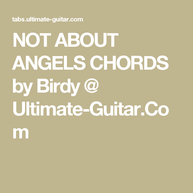 NOT ABOUT ANGELS CHORDS by Birdy @ Ultimate-Guitar.Com | Thank You ...