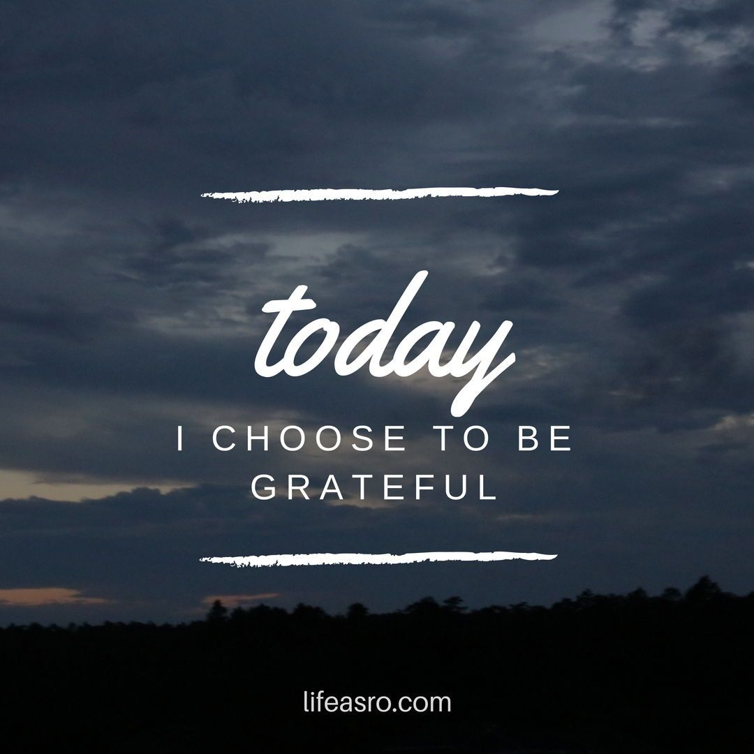 Today I Choose To Be Grateful