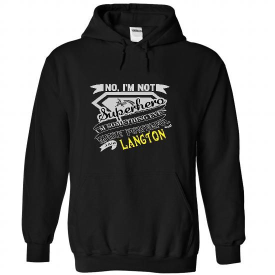 No, Im Not Superhero Im Some Thing Even More Powerfull I Am LANGTON  - T Shirt, Hoodie, Hoodies, Year,Name, Birthday #name #tshirts #LANGTON #gift #ideas #Popular #Everything #Videos #Shop #Animals #pets #Architecture #Art #Cars #motorcycles #Celebrities #DIY #crafts #Design #Education #Entertainment #Food #drink #Gardening #Geek #Hair #beauty #Health #fitness #History #Holidays #events #Home decor #Humor #Illustrations #posters #Kids #parenting #Men #Outdoors #Photography #Products #Quotes…