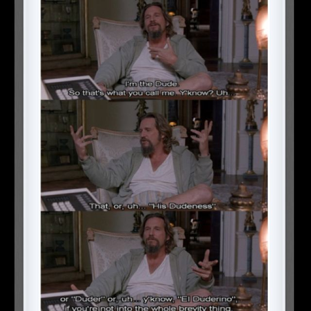 Big Lebowski Quotes: You're Mr. Lebowski...
