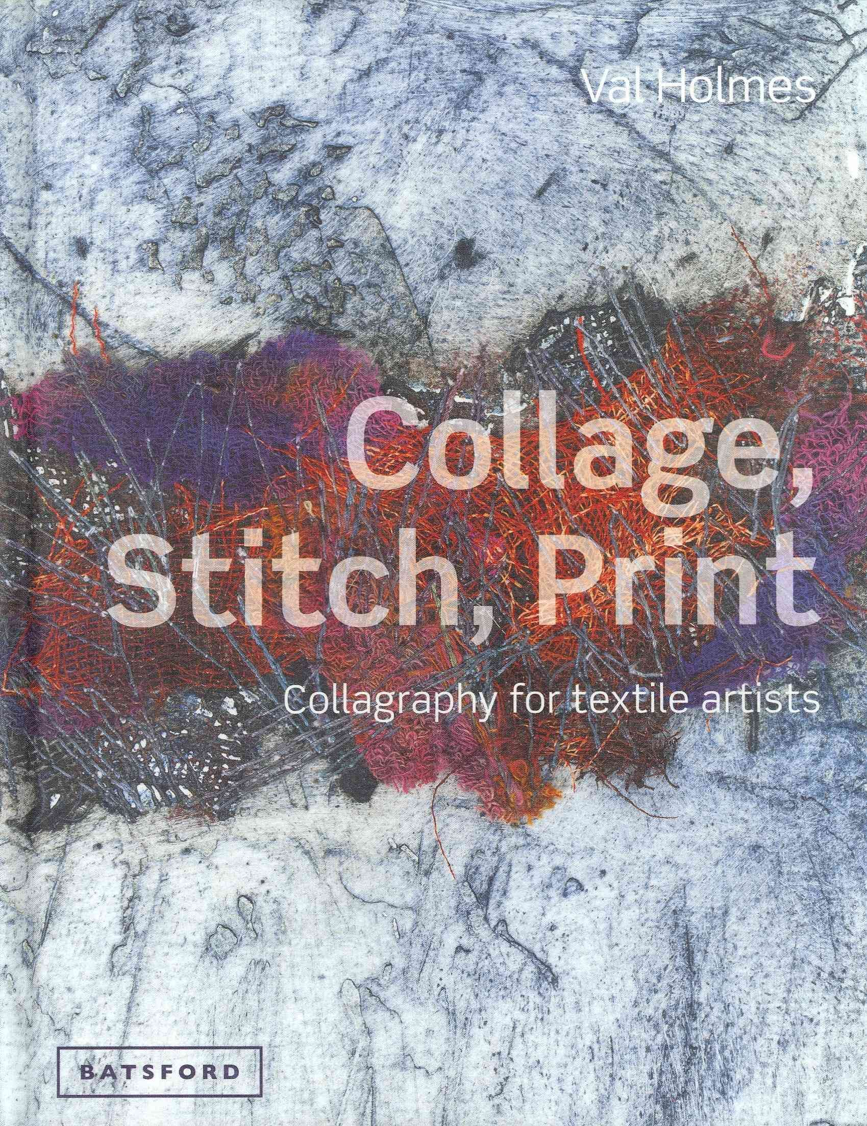 Collage Stitch Print Collagraphy For Textile Artists Hardcover Overstock Com Shopping The Best Deal Textile Artists Textile Art Techniques Textile Art