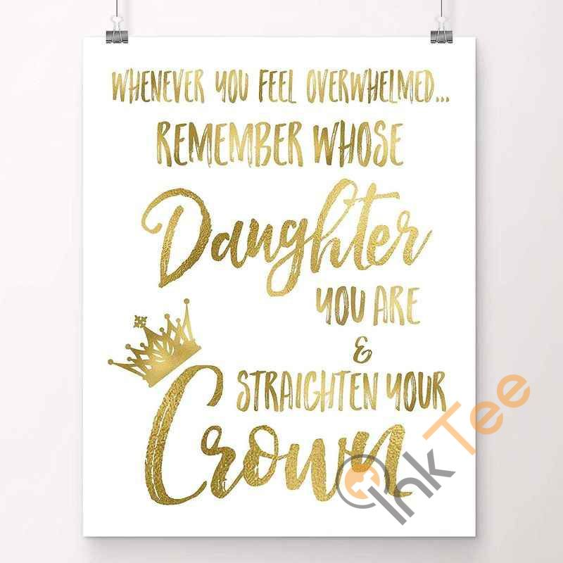 Whenever You Feel Overwhelmed, Remember Whose Daughter You Are And Straighten Your Crown | Gifts For Teenage Girls | Room Decor For Teen Girls, Gold Foil Art Print Poster