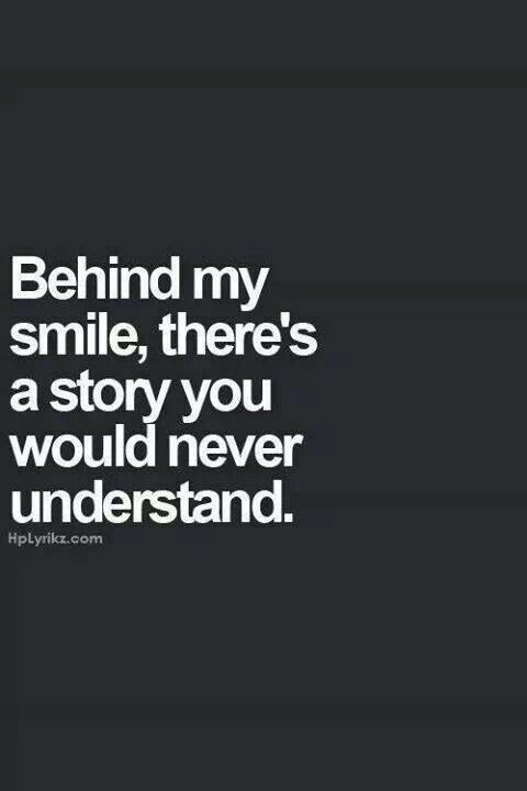 Behind My Smile There S A Story You Would Never Understand Inspirational Quotes Words Quotes