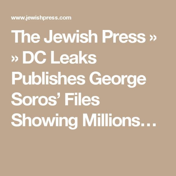 the jewish press dc leaks publishes george soros files showing