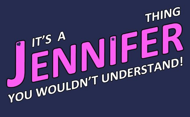 Right Unless Your Name Is Jennifer Jennifer Name Uplifting Quotes Names With Meaning