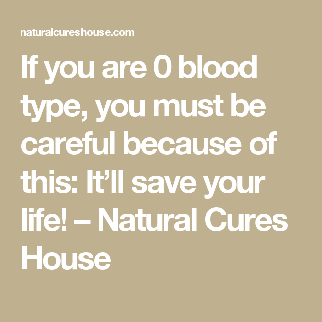 If you are 0 blood type, you must be careful because of this: It'll save your life! – Natural Cures House