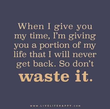 When I Give You My Time Life Quotes Life Quotes Quotes Of My Life