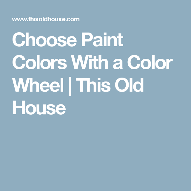 Choose Paint Colors With a Color Wheel | This Old House