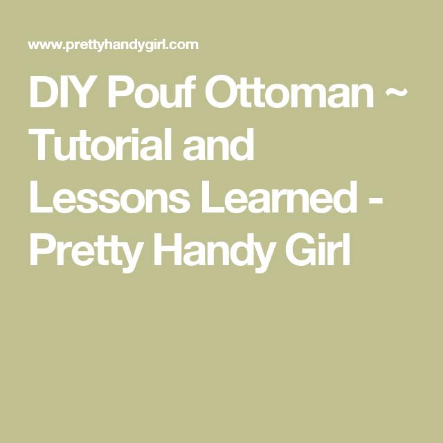DIY Pouf Ottoman Tutorial And Lessons Learned Pretty Handy Girl Custom Make Your Own Pouf Ottoman