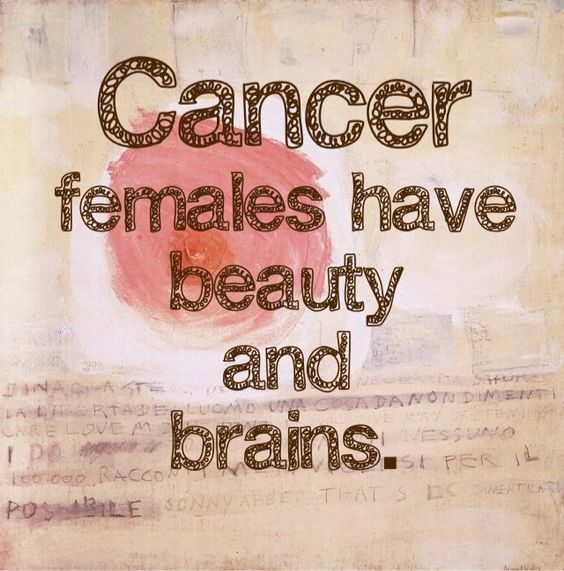 Cancer Zodiac Femals have beauty and brains >>> I really like this quote!