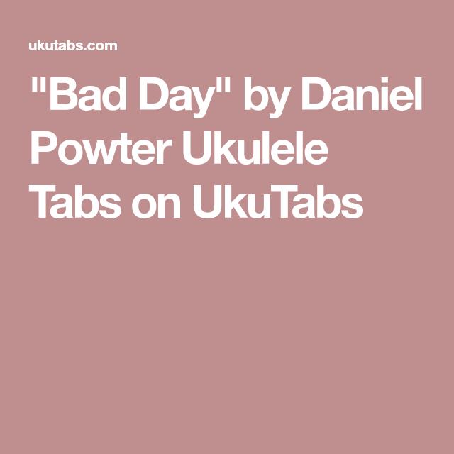 Bad Day By Daniel Powter Ukulele Tabs On Ukutabs Ukulele Ukulele Tabs Ukelele Chords