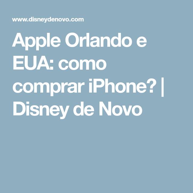 Apple Orlando e EUA  como comprar iPhone    Disney de Novo 87baf63309