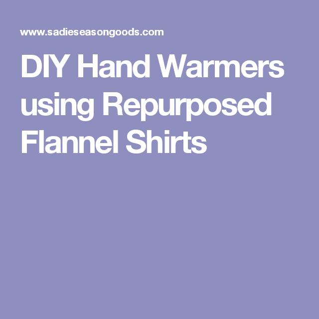 Diy Hand Warmers Using Repurposed Flannel Shirts Pinterest Hand