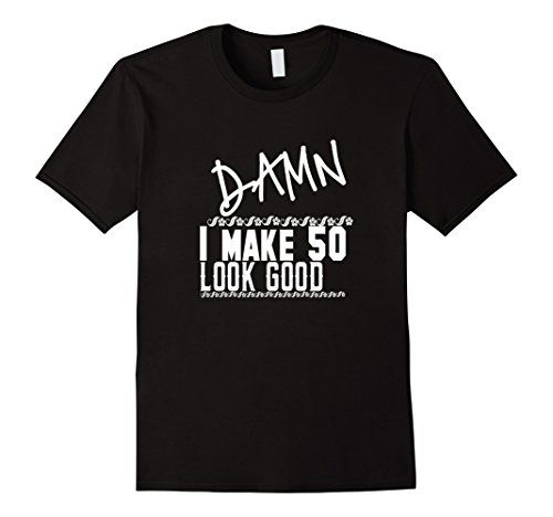 Damn I Make 50 Look Good 50th #Birthday Gifts T-Shirt #Birthday T Shirt #Custom #Shirt,Look Good 50th Birthday