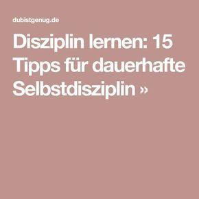Disziplin lernen: 15 Tipps für dauerhafte Selbstdisziplin » #discipline