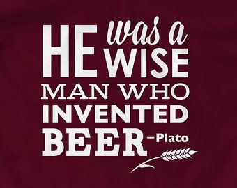 He Was A Wise Man Who Invented Beer Plato Wine And Beer In South