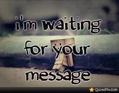 Im Waiting For Your Message Quotepixcom Quotes Pictures