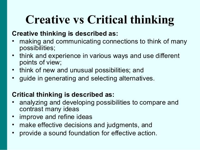creative thinking and critical thinking essay Critical thinking is a mental process of how information is received, analyzed, and evaluated for a desired result creative thinking is the ability to think outside of traditions and norms in order to come up with new and fresh ideas.