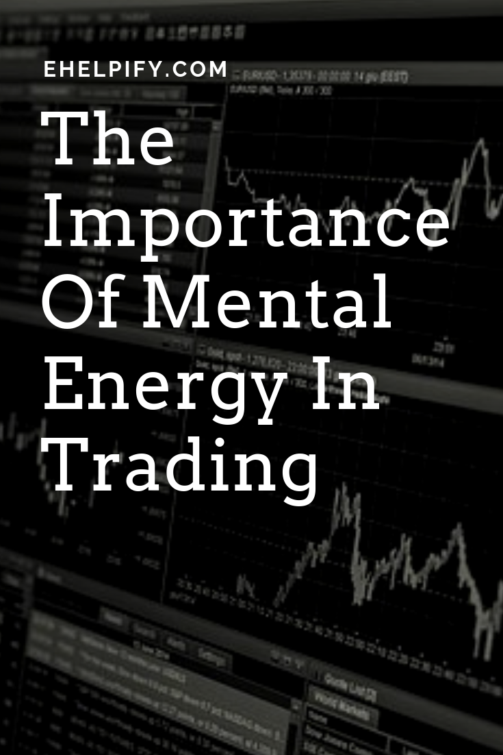 The Importance Of Mental Energy In Trading Ehelpify Mental Energy Stock Market For Beginners Investment Quotes