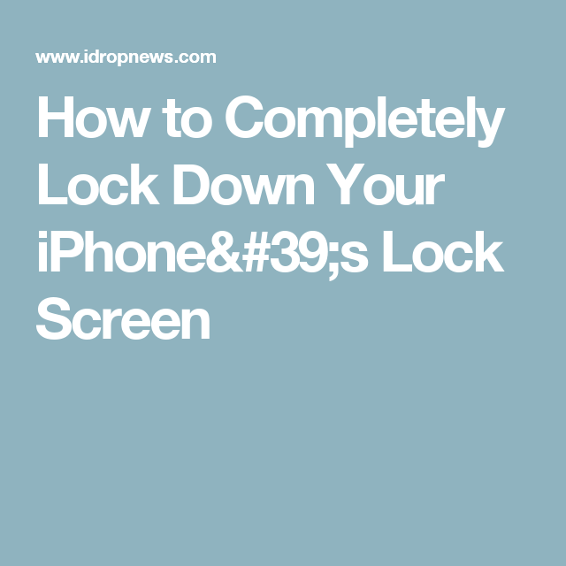 How to Completely Lock Down Your iPhone's Lock Screen